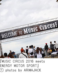 『MUSIC CIRCUS 2016 meets ENERGY MOTOR SPORT』① photos by ARIMAJACK